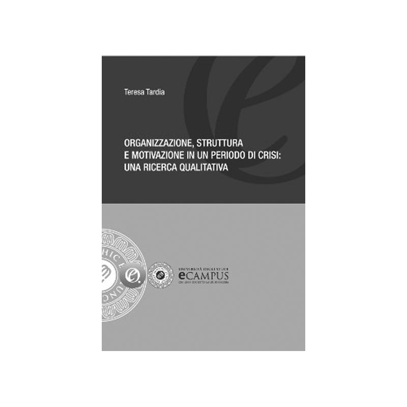 Organizzazione, struttura e motivazione in un periodo di crisi: una ricerca qualitativa